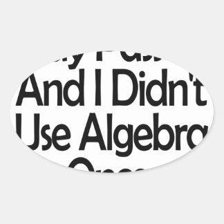 Bien, otro día pasajero y yo no utilizamos álgebra pegatina ovalada