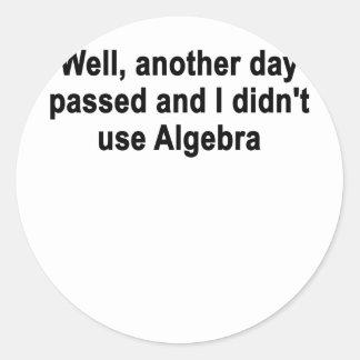 Bien, otro día pasajero y yo no utilizamos álgebra pegatina redonda