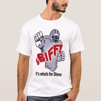 BIFF It's whats for Dinner T-Shirt