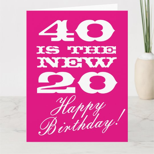 Big 40th Birthday Card For Women 40 Is The New 20 Zazzle