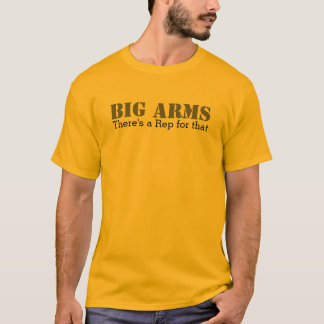 Big Arms. There's a Rep for that. T-Shirt