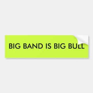 BIG BAND IS BIG BULL CAR BUMPER STICKER