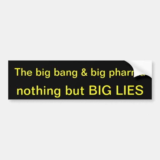 Big bang and big pharma nothing but big lies car bumper sticker