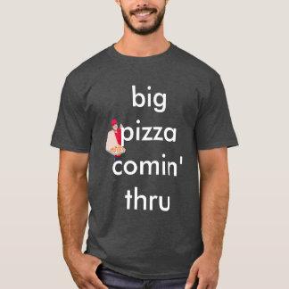 big big pizza comin' thru T-Shirt