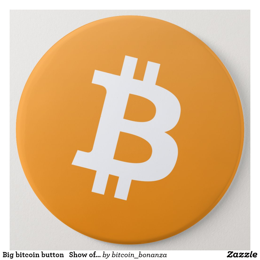 Big bitcoin button Show off your love of bitcoin
