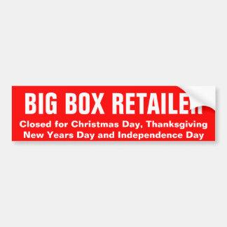 BIG BOX RETAILER: closed for big 4 holidays Bumper Sticker