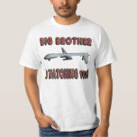 Big Brother is watching you. T-shirt