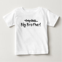 Big Brother (Only Child crossed out) Cute and Funn Baby T-Shirt