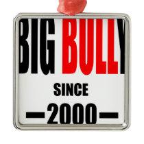 BIG BULLY school since 2000 back learn homework te Metal Ornament