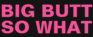 3f14d6f3ff0 BIG BUTT SO WHAT Inspirational Beautiful Feminist Briefs