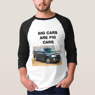 BIG CARS ARE PIG CARS T-Shirt