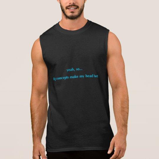 Big Concepts Make My Head Hurt Sleeveless Shirt