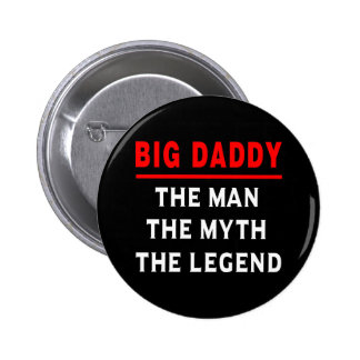 Big Daddy The Man The Myth The Legend Button