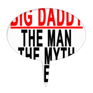 Big Daddy The Man The Myth The Legend Shirt.png Cake Topper