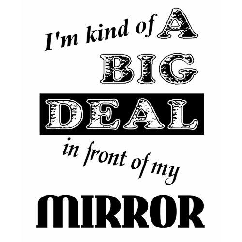 Big Deal Mirror Funny Shirt Humor shirt