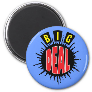 Big Deal - Sly Social Commentary 2 Inch Round Magnet