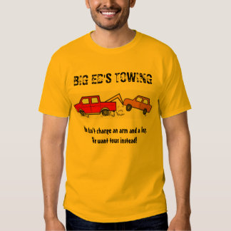BIG ED'S TOWING, We don't charge an a... T-shirt