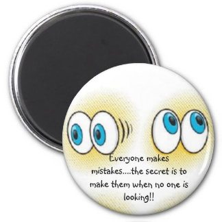 big eyes, Everyone makes mistakes....the secret... 2 Inch Round Magnet