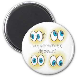 big eyes, I have my own little world...but it's... 2 Inch Round Magnet