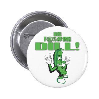 BIG F@%#ING DILL! PIN