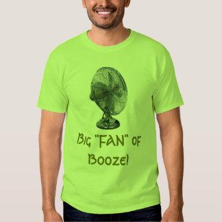"""Big """"FAN"""" of Booze! Tee Shirt"""