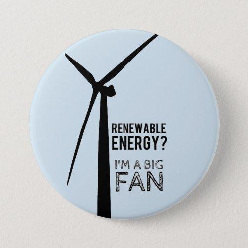 Big Fan of Renewable Energy Button