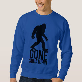 Big foot gone squatchin sweatshirt