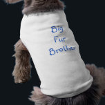 """Big Fur Brother Shirt<br><div class=""""desc"""">For the your fur siblings in the family</div>"""