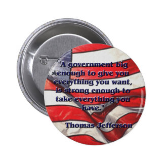 Big Government Quote by Jefferson Pinback Buttons