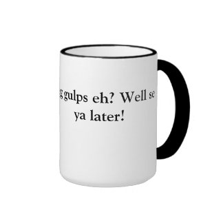 Big gulps eh? Mug