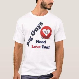 Big Guys  Need Love Too! T-Shirt