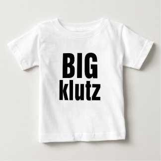 Big Klutz Baby T-Shirt