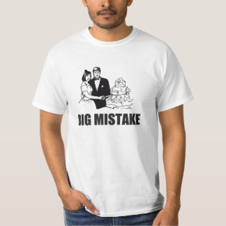 big mistake, marriage T-Shirt