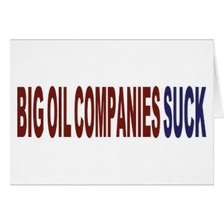 Big Oil Companies Suck Greeting Cards