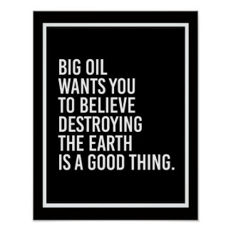 Big oil wants you to believe destroying the earth  poster