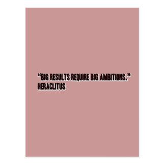 """Big results require big ambitions."" - Heraclitus Postcard"