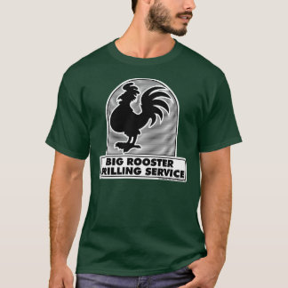 Big Rooster Drilling Service 2b Shirt