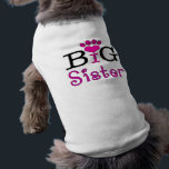 """Big Sister - Dog T-shirt<br><div class=""""desc"""">Let your pampered pooch tell the world that she is the big sister. See how long it takes family and friends to realize what your little four legged child is trying to tell them!</div>"""