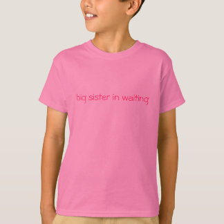 big sister in waiting T-Shirt