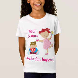 Big Sisters Make Fun Happen! T-Shirt