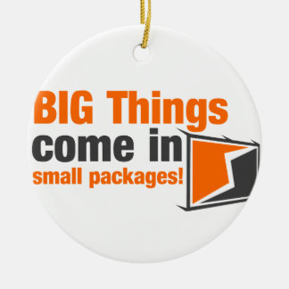 BIG Things Come In Small Packages Ceramic Ornament
