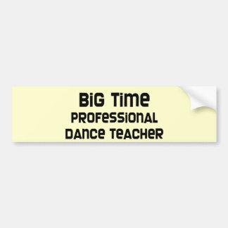 Big Time Professional Dance Teacher Bumper Sticker