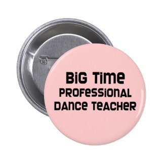 Big Time Professional Dance Teacher Button