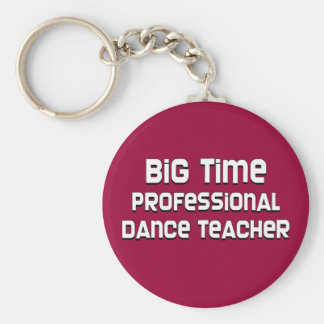 Big Time Professional Dance Teacher Keychain