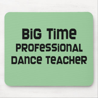 Big Time Professional Dance Teacher Mouse Pad