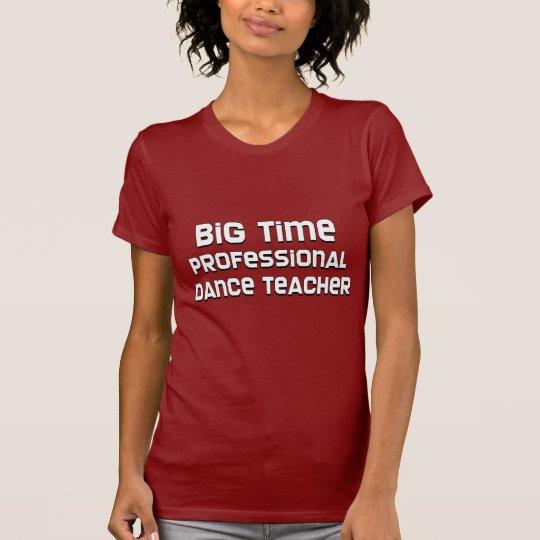 Big Time Professional Dance Teacher T-Shirt