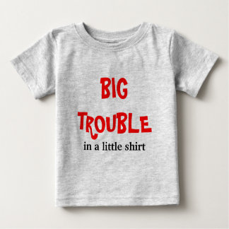 BIG TROUBLE, in a little shirt