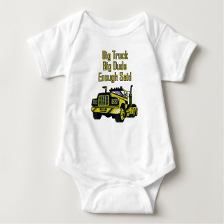 Big Truck Big Dude Enough Said Baby Bodysuit