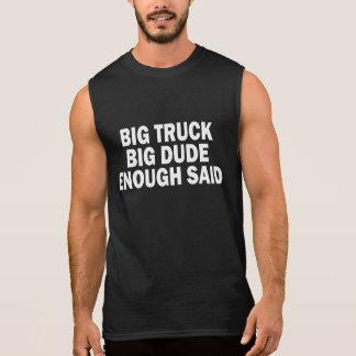 BIG TRUCK, BIG DUDE, ENOUGH SAID. SLEEVELESS SHIRT