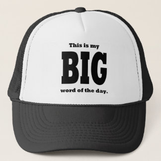 BIG word of the day hat. Trucker Hat
